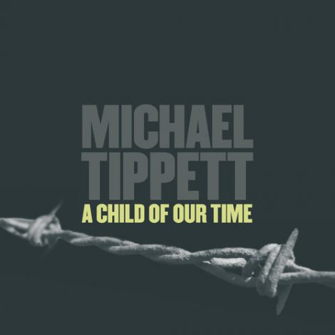 A Child of Our Time: Michael Tippett